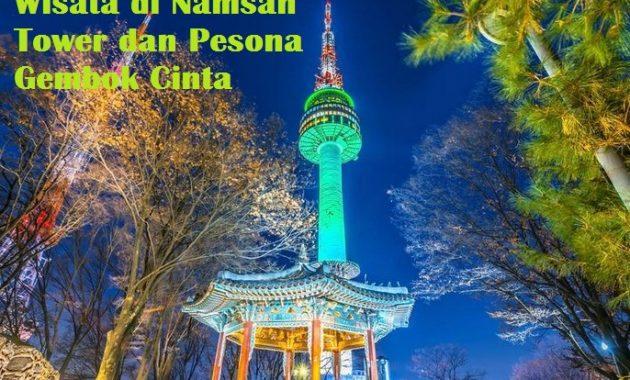 Wisata di Namsan Tower dan Pesona Gembok Cinta