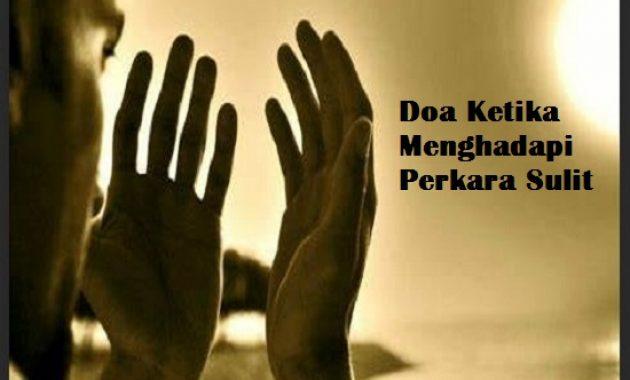 Doa Ketika Menghadapi Perkara Sulit Lengkap dengan Artinya
